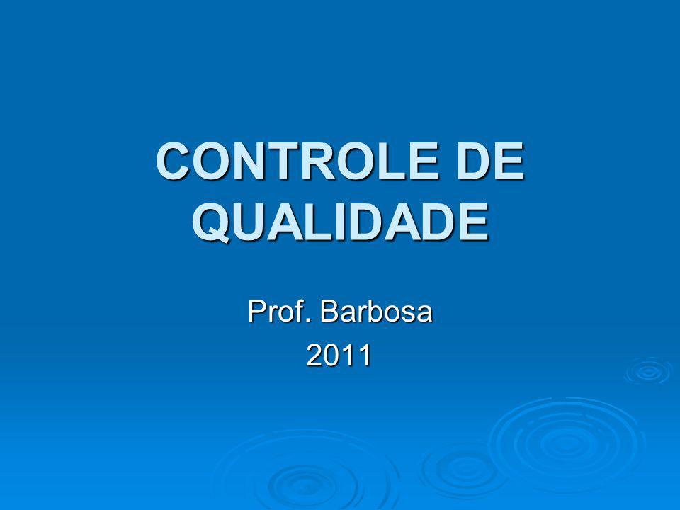 CONTROLE DE QUALIDADE Prof. Barbosa 2011