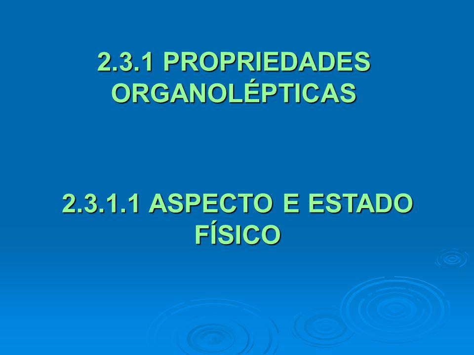 2.3.1 PROPRIEDADES ORGANOLÉPTICAS