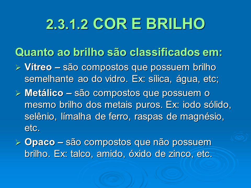 2.3.1.2 COR E BRILHO Quanto ao brilho são classificados em:
