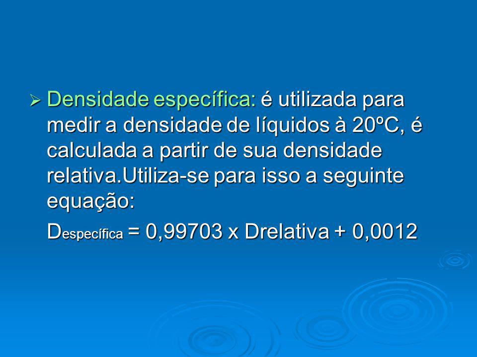 Densidade específica: é utilizada para medir a densidade de líquidos à 20ºC, é calculada a partir de sua densidade relativa.Utiliza-se para isso a seguinte equação:
