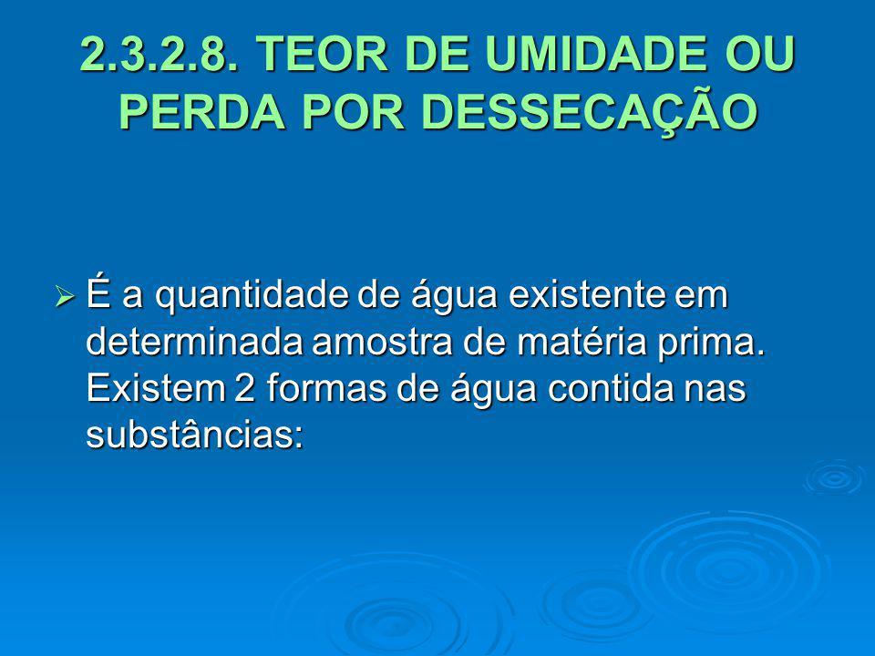 2.3.2.8. TEOR DE UMIDADE OU PERDA POR DESSECAÇÃO
