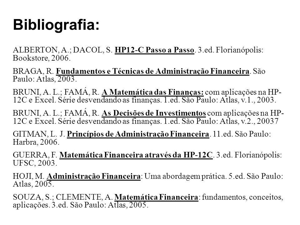 Bibliografia: ALBERTON, A.; DACOL, S. HP12-C Passo a Passo. 3.ed. Florianópolis: Bookstore, 2006.