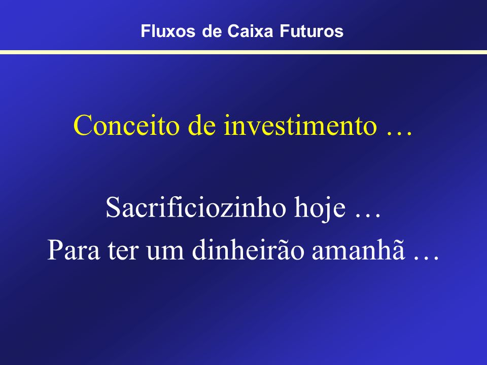Conceito de investimento …