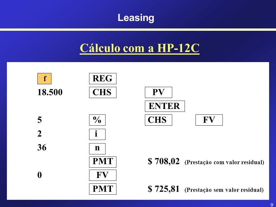 Cálculo com a HP-12C Leasing REG 18.500 CHS PV ENTER 5 % CHS FV 2 i