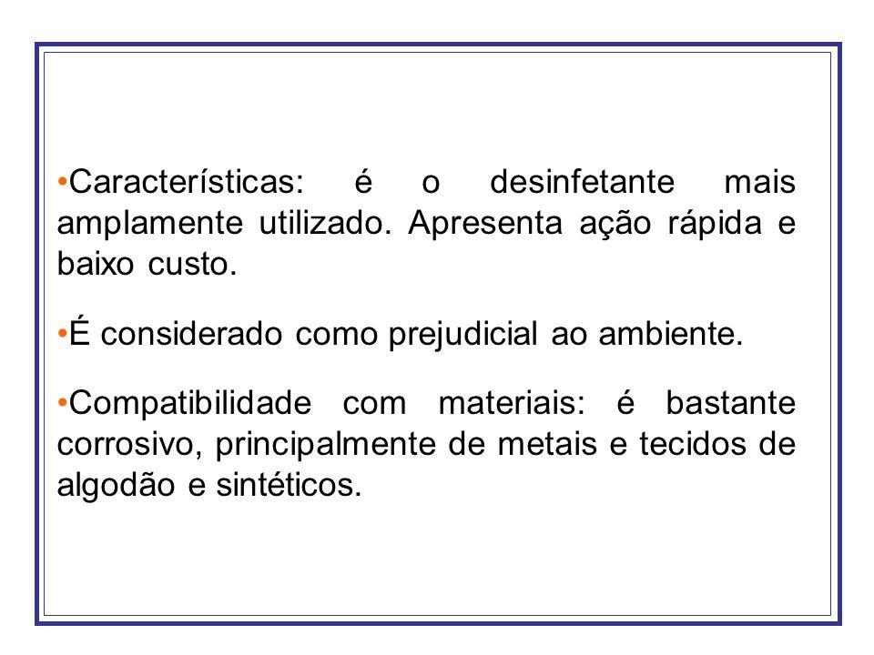 Características: é o desinfetante mais amplamente utilizado