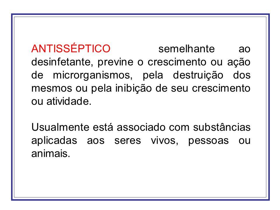 ANTISSÉPTICO semelhante ao desinfetante, previne o crescimento ou ação de microrganismos, pela destruição dos mesmos ou pela inibição de seu crescimento ou atividade.