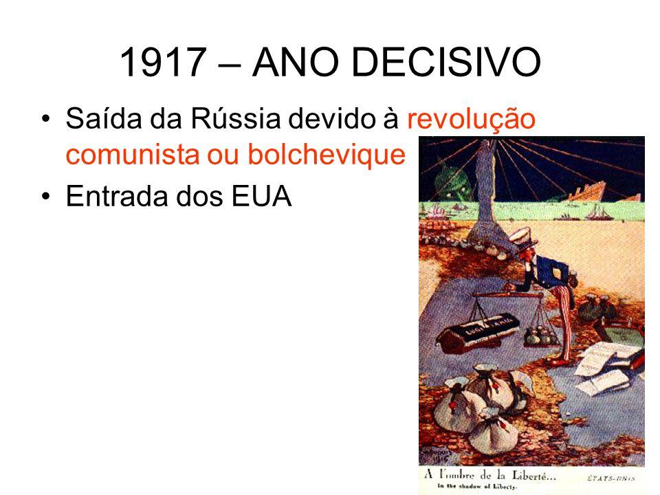 1917 – ANO DECISIVO Saída da Rússia devido à revolução comunista ou bolchevique Entrada dos EUA