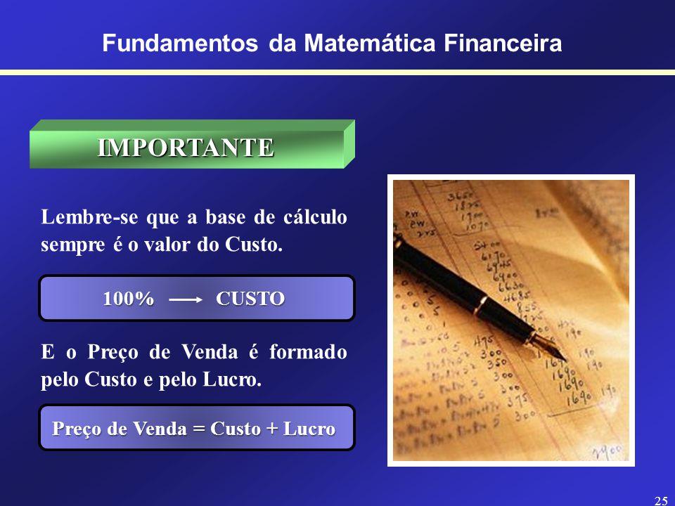 Fundamentos da Matemática Financeira Preço de Venda = Custo + Lucro