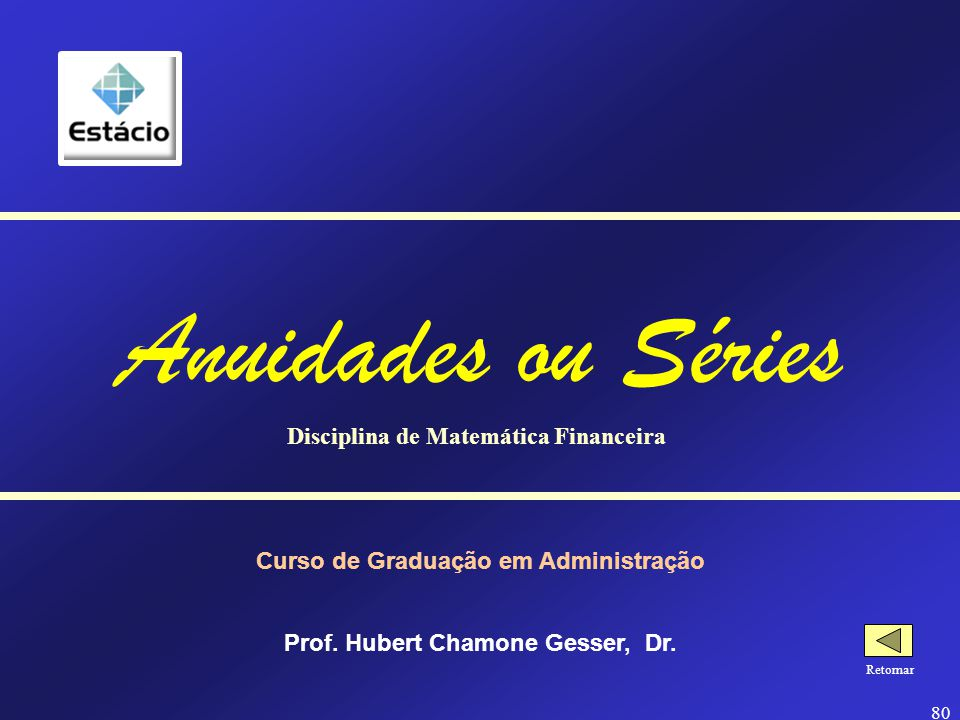 Anuidades ou Séries Disciplina de Matemática Financeira