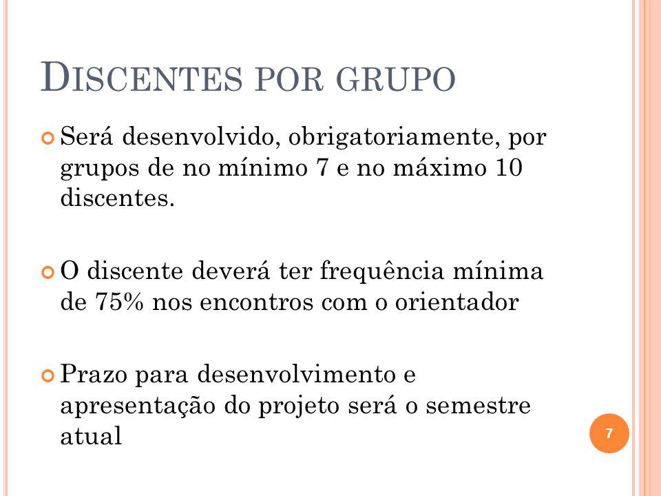 Discentes por grupo Será desenvolvido, obrigatoriamente, por grupos de no mínimo 7 e no máximo 10 discentes.