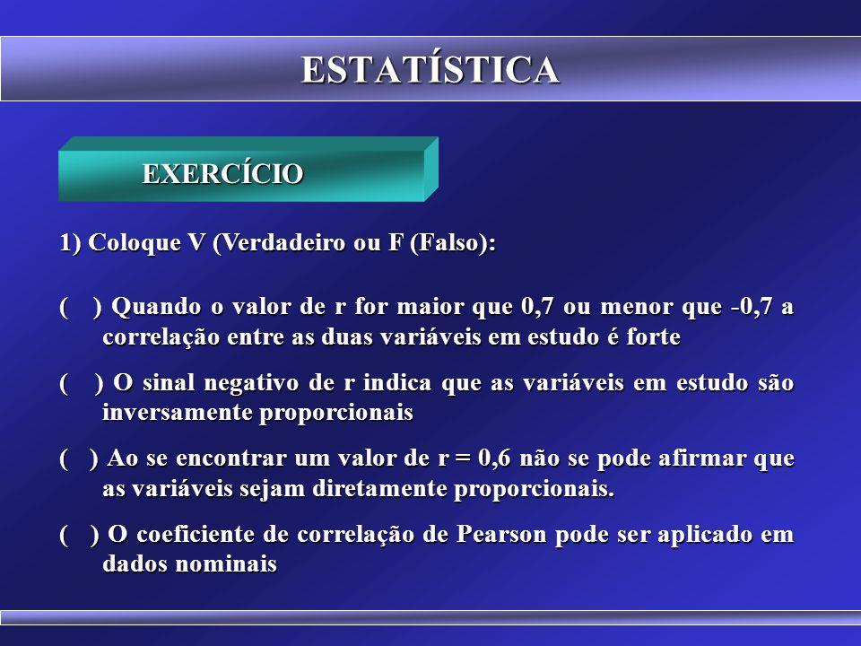 ESTATÍSTICA EXERCÍCIO 1) Coloque V (Verdadeiro ou F (Falso):