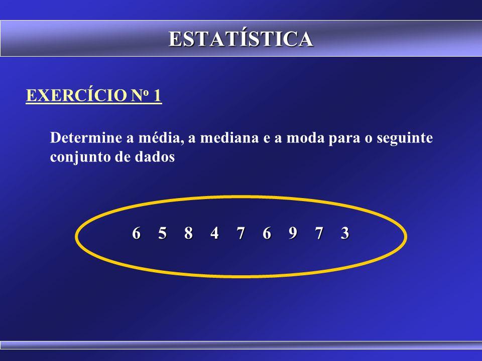 ESTATÍSTICA EXERCÍCIO No 1 6 5 8 4 7 6 9 7 3
