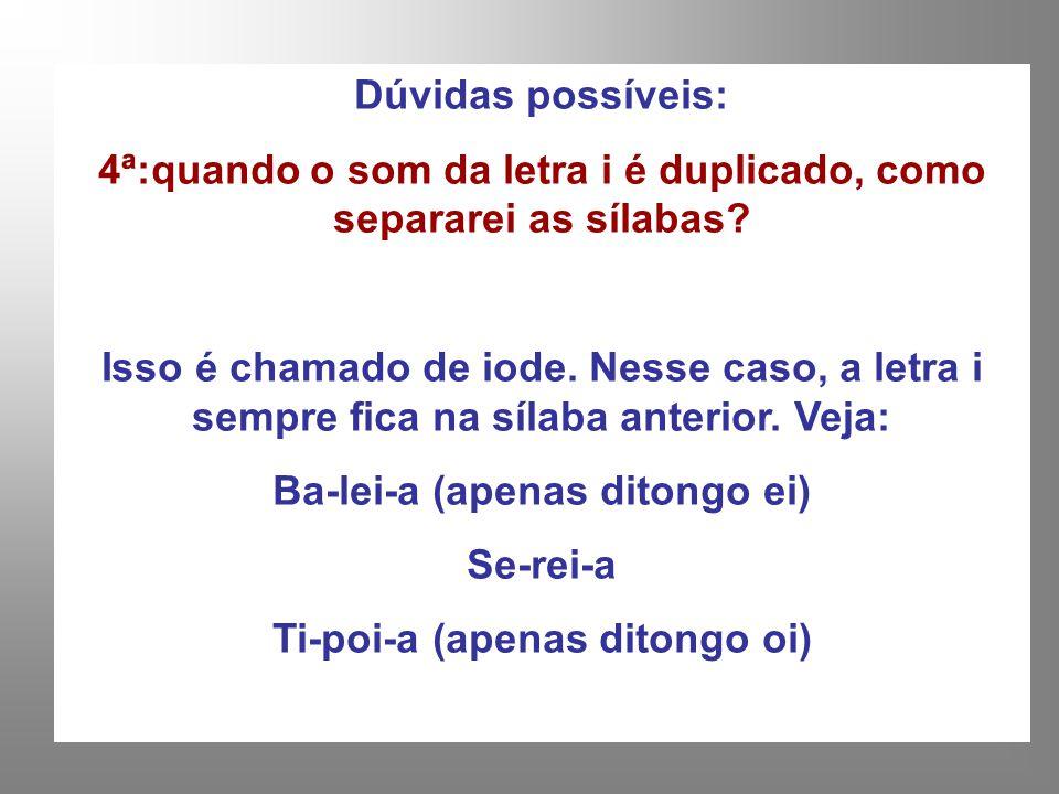 4ª:quando o som da letra i é duplicado, como separarei as sílabas