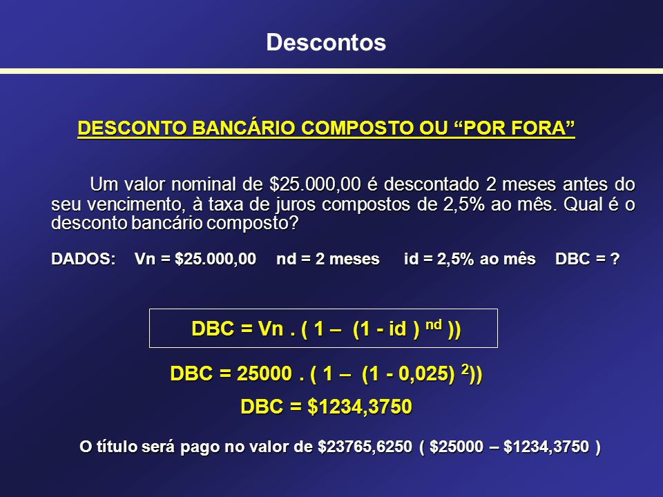Descontos DESCONTO BANCÁRIO COMPOSTO OU POR FORA