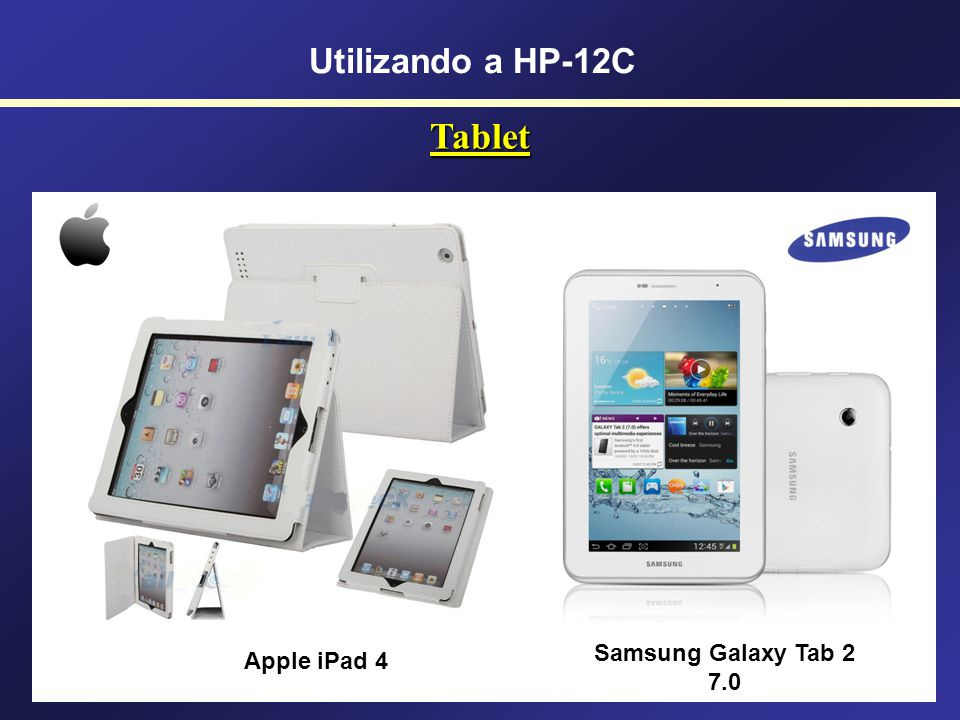 Utilizando a HP-12C Tablet Samsung Galaxy Tab 2 7.0 Apple iPad 4