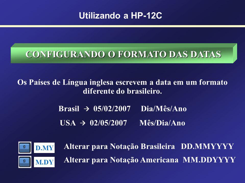 CONFIGURANDO O FORMATO DAS DATAS Brasil  05/02/2007 Dia/Mês/Ano