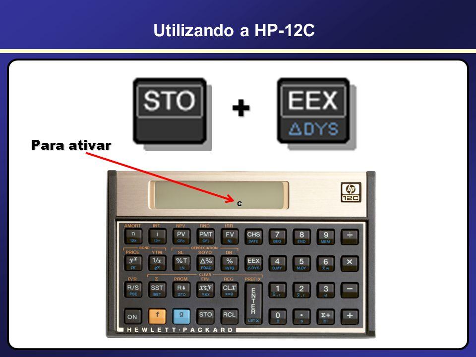 Utilizando a HP-12C + Para ativar C