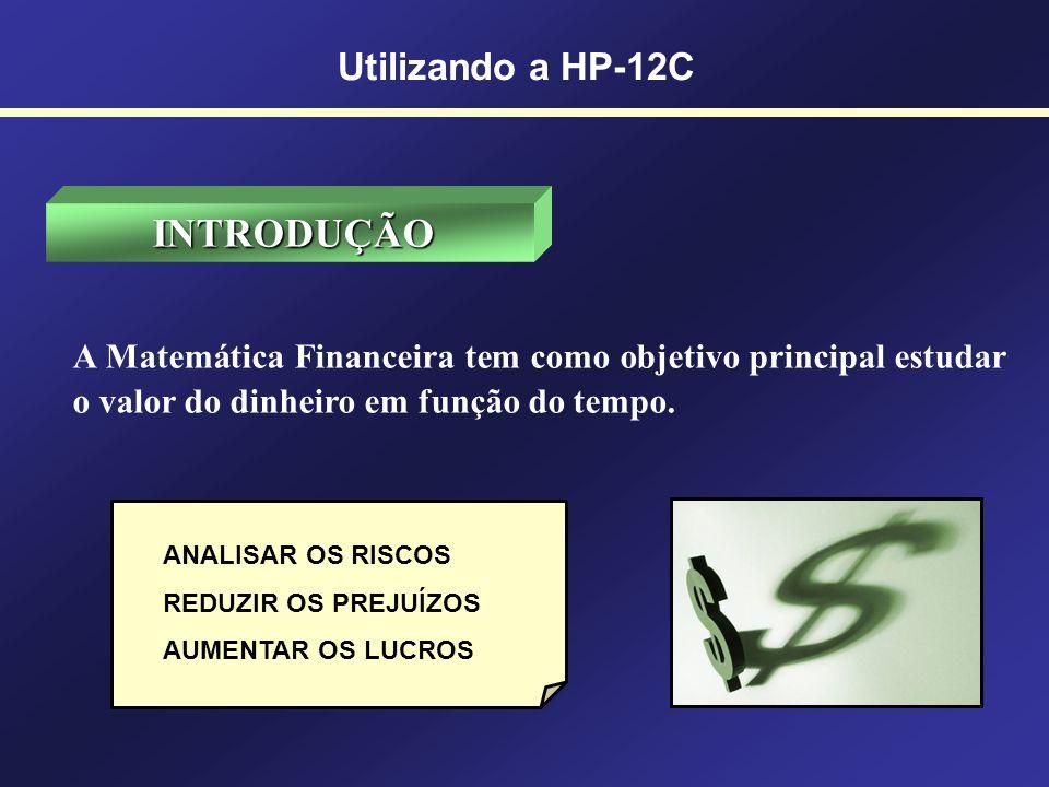 INTRODUÇÃO Utilizando a HP-12C