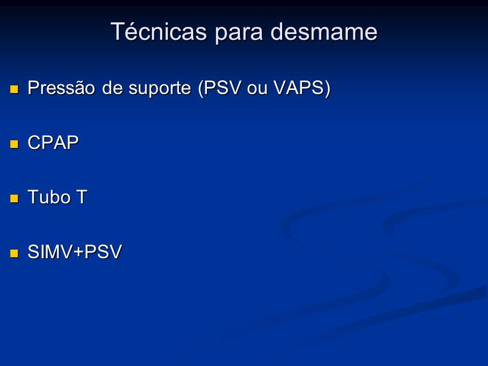 Técnicas para desmame Pressão de suporte (PSV ou VAPS) CPAP Tubo T