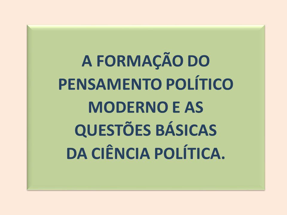 A FORMAÇÃO DO PENSAMENTO POLÍTICO MODERNO E AS