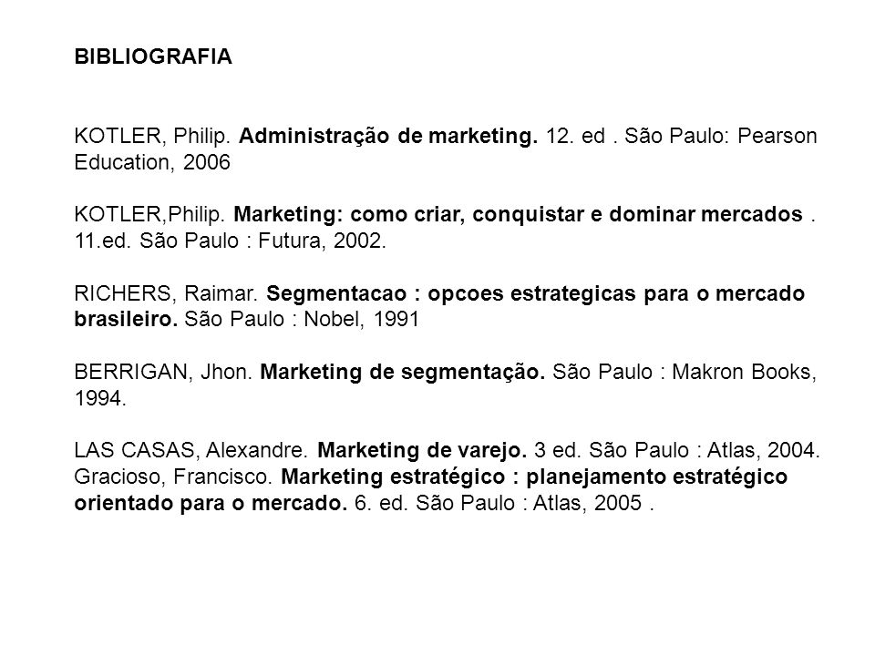 BIBLIOGRAFIA KOTLER, Philip. Administração de marketing. 12. ed . São Paulo: Pearson. Education, 2006.