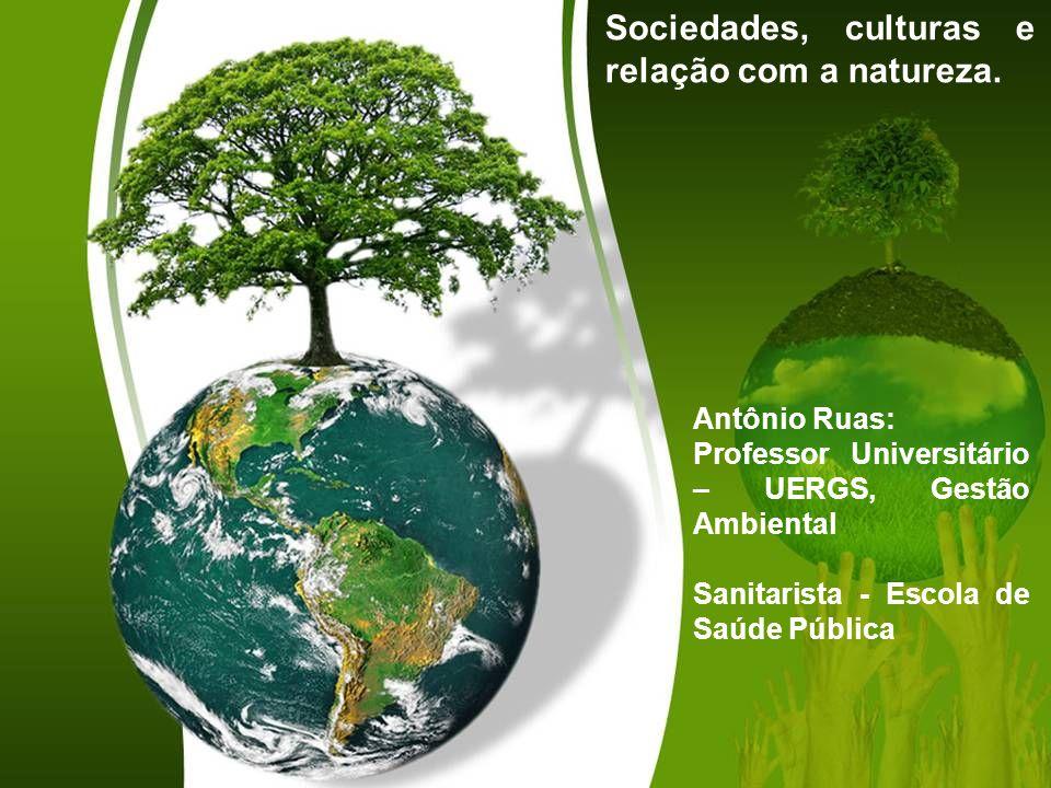 Sociedades, culturas e relação com a natureza.