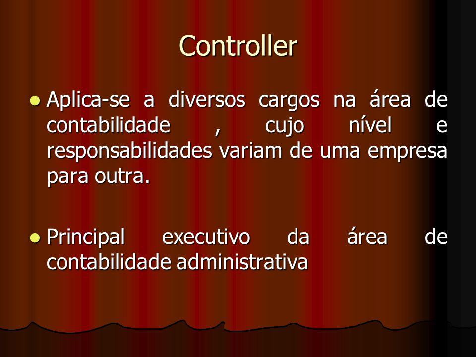 Controller Aplica-se a diversos cargos na área de contabilidade , cujo nível e responsabilidades variam de uma empresa para outra.
