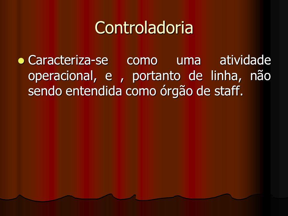 Controladoria Caracteriza-se como uma atividade operacional, e , portanto de linha, não sendo entendida como órgão de staff.