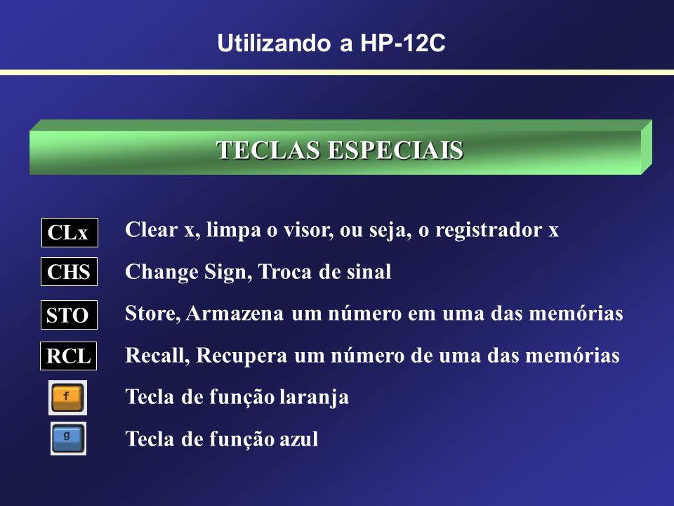 TECLAS ESPECIAIS Utilizando a HP-12C
