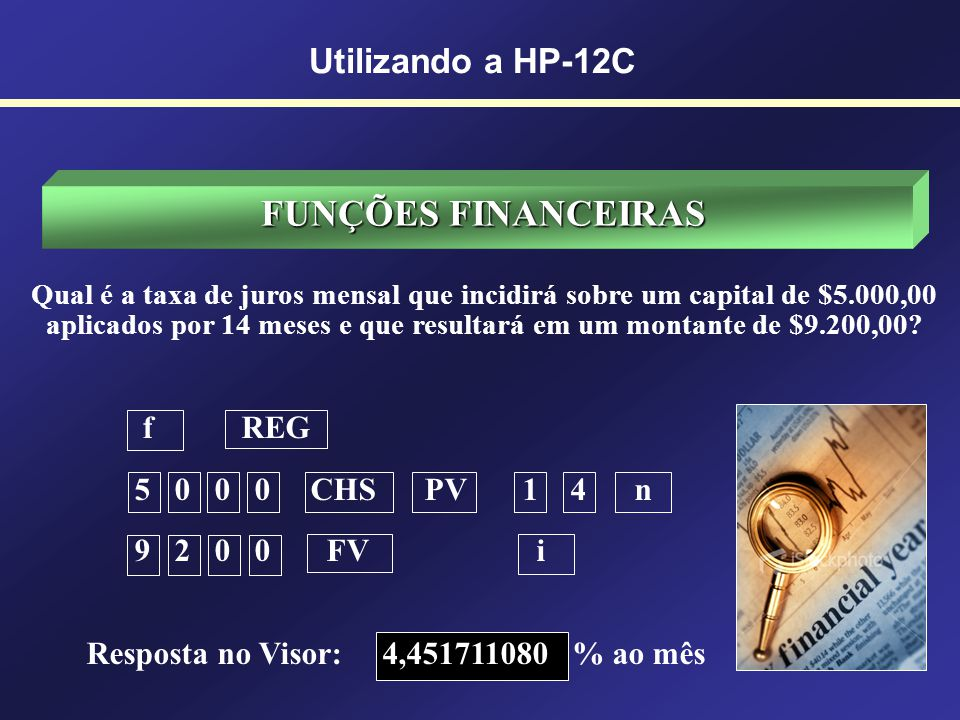 FUNÇÕES FINANCEIRAS Utilizando a HP-12C f REG 5 0 0 0 CHS PV 1 4 n