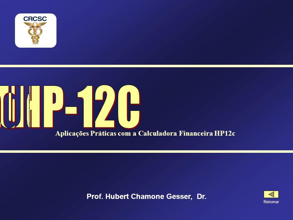Utilizando a HP-12C Aplicações Práticas com a Calculadora Financeira HP12c. Prof. Hubert Chamone Gesser, Dr.