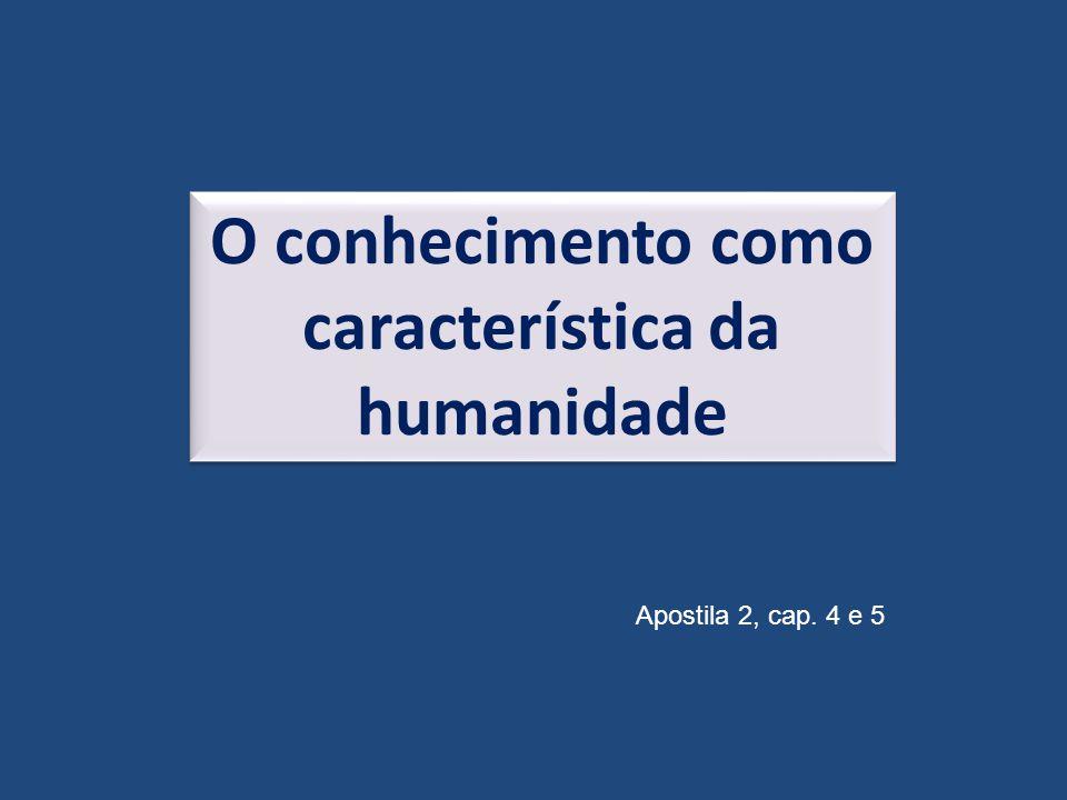 O conhecimento como característica da humanidade