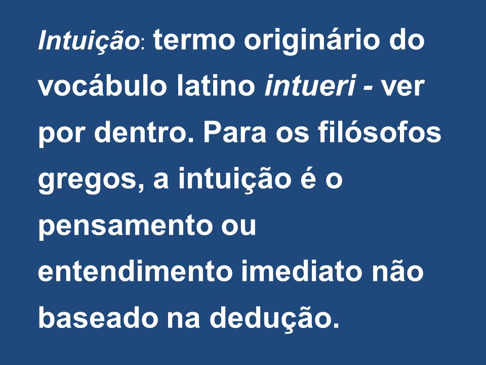 Intuição: termo originário do vocábulo latino intueri - ver por dentro