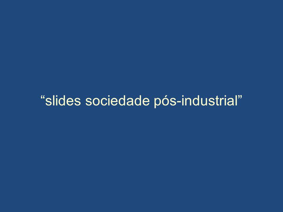 slides sociedade pós-industrial