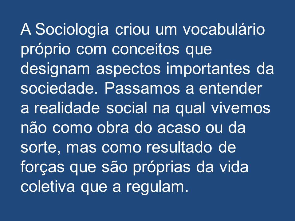 A Sociologia criou um vocabulário próprio com conceitos que designam aspectos importantes da sociedade.