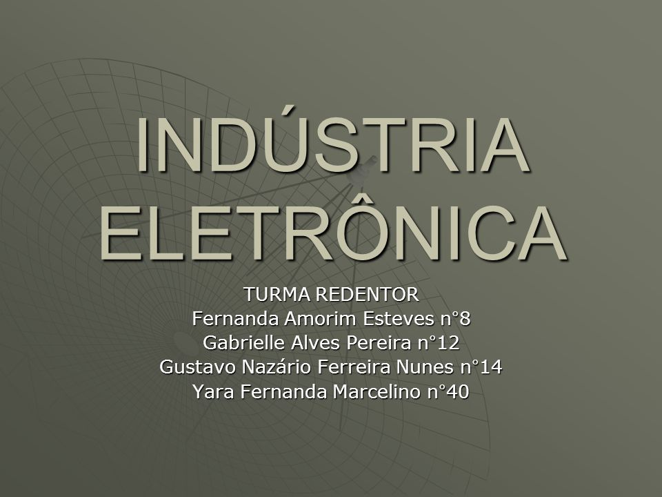 INDÚSTRIA ELETRÔNICA TURMA REDENTOR Fernanda Amorim Esteves n°8