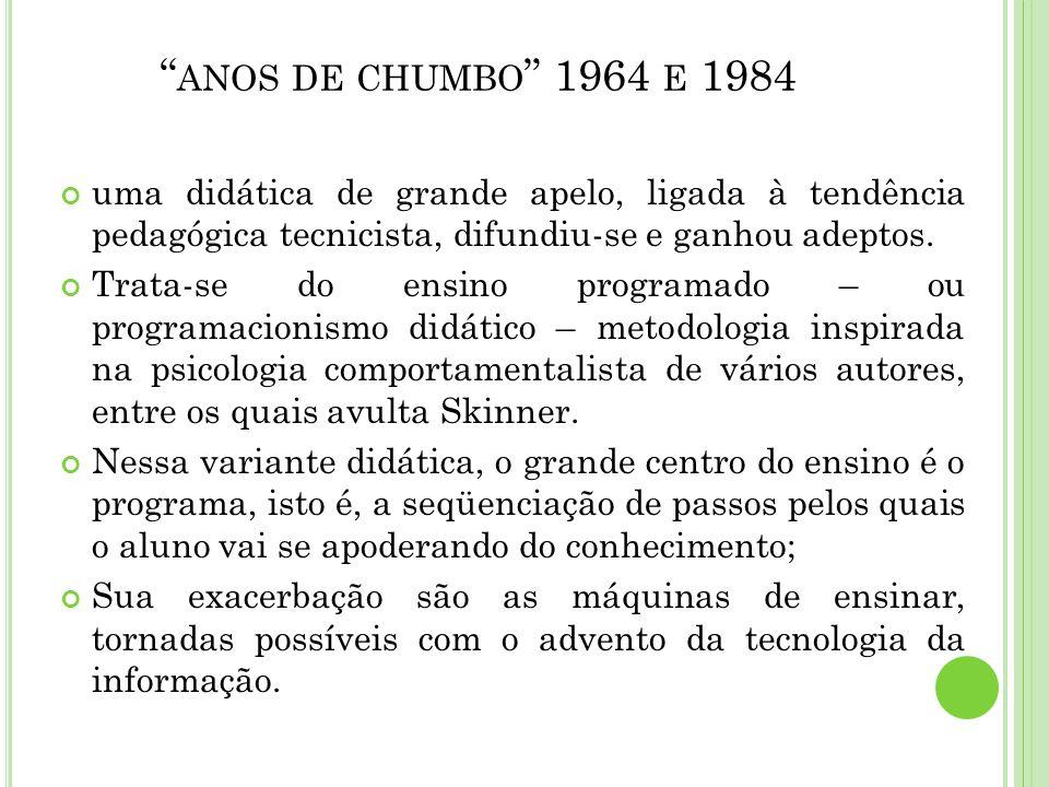 anos de chumbo 1964 e 1984 uma didática de grande apelo, ligada à tendência pedagógica tecnicista, difundiu-se e ganhou adeptos.