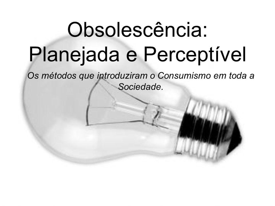 Obsolescência: Planejada e Perceptível