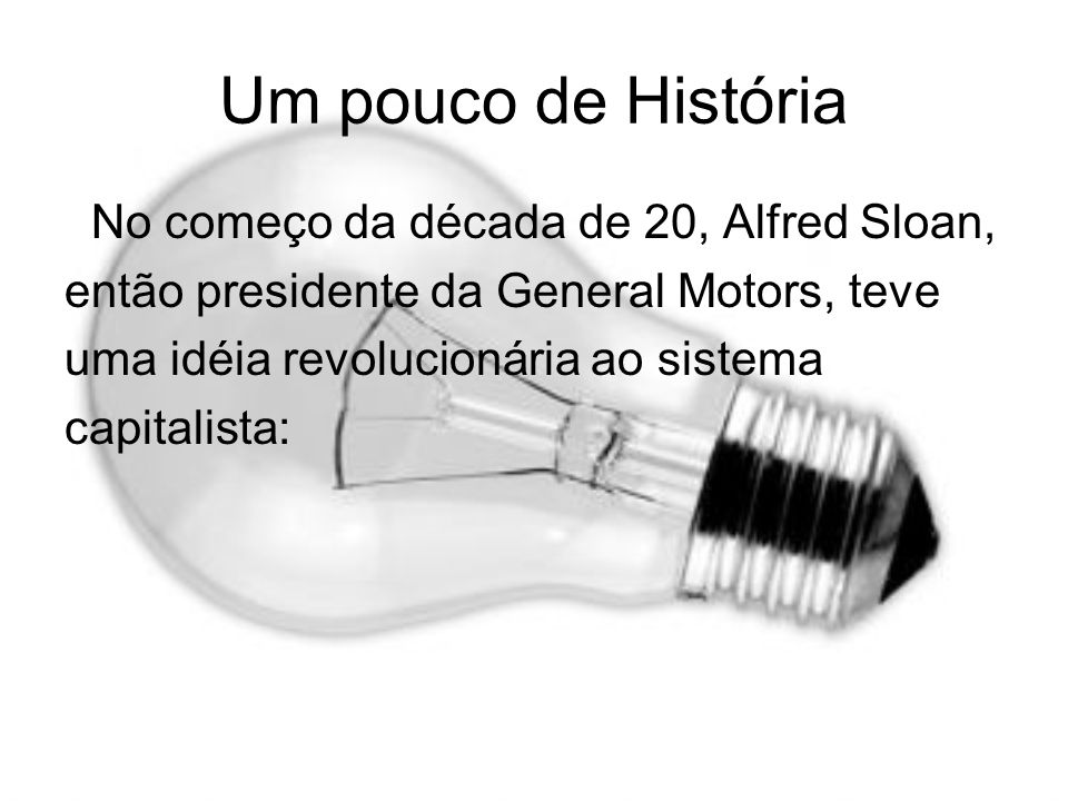 Um pouco de História No começo da década de 20, Alfred Sloan,
