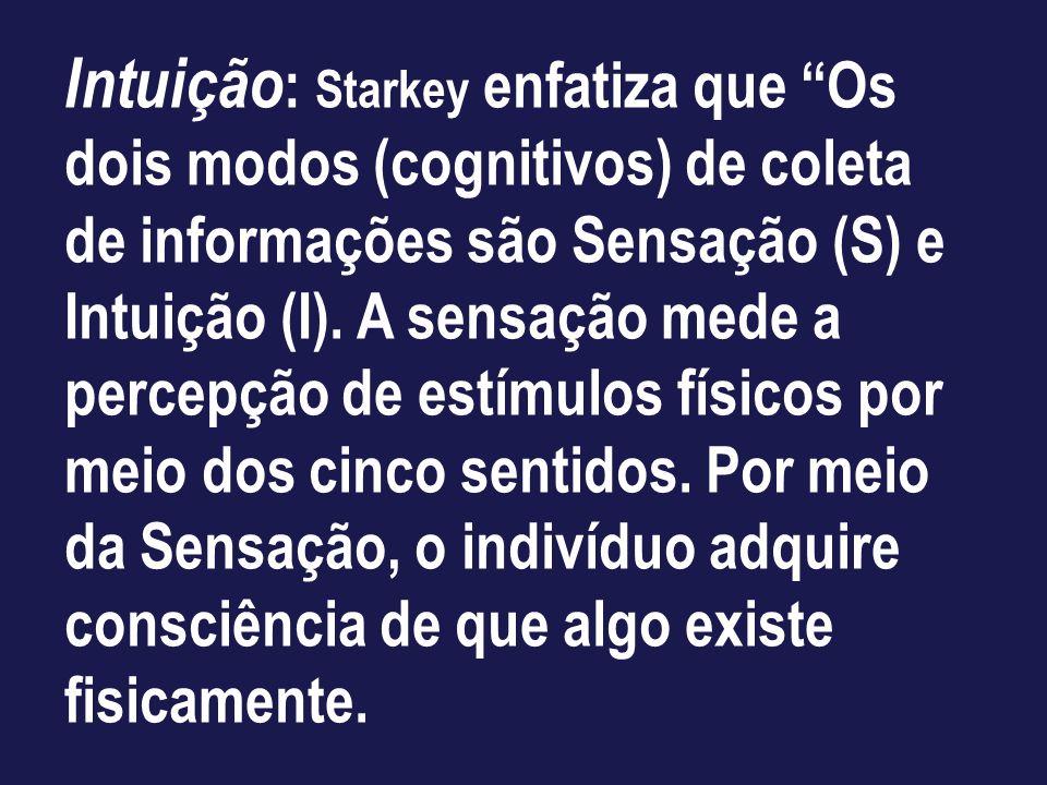 Intuição: Starkey enfatiza que Os dois modos (cognitivos) de coleta de informações são Sensação (S) e Intuição (I).