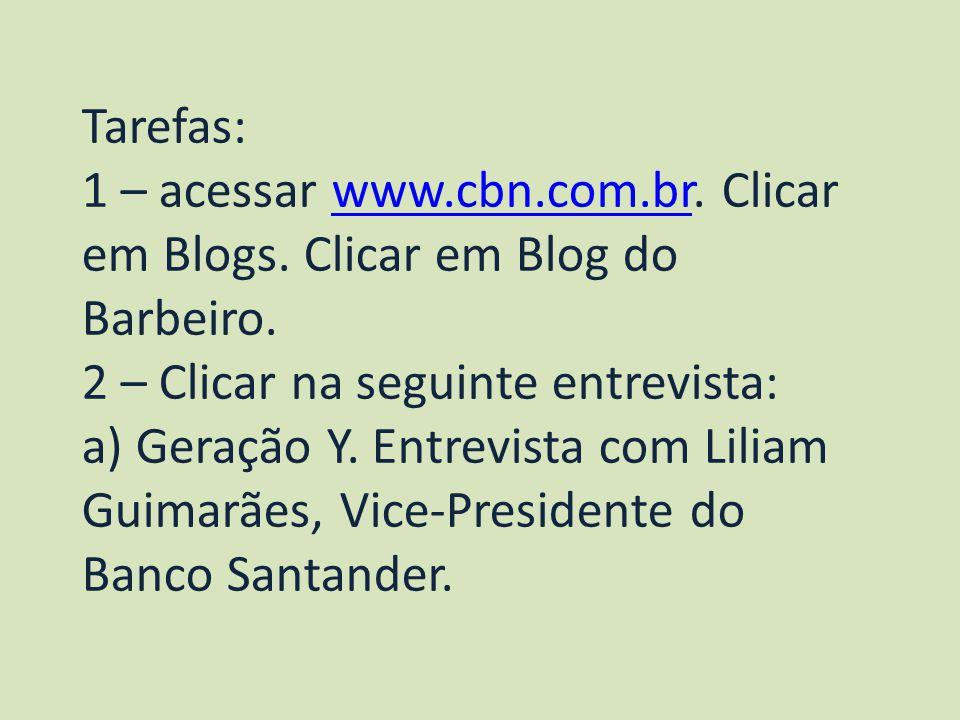 Tarefas: 1 – acessar www.cbn.com.br. Clicar em Blogs. Clicar em Blog do Barbeiro. 2 – Clicar na seguinte entrevista: