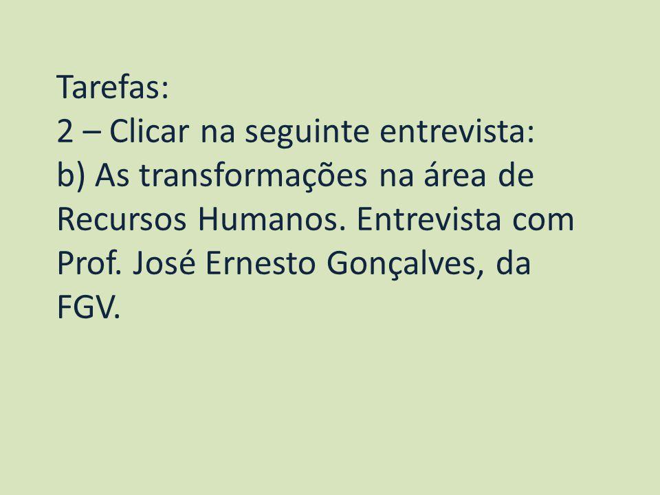Tarefas: 2 – Clicar na seguinte entrevista: b) As transformações na área de Recursos Humanos.