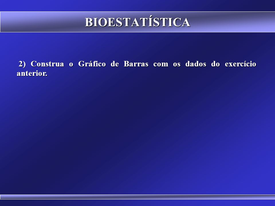 BIOESTATÍSTICA 2) Construa o Gráfico de Barras com os dados do exercício anterior.