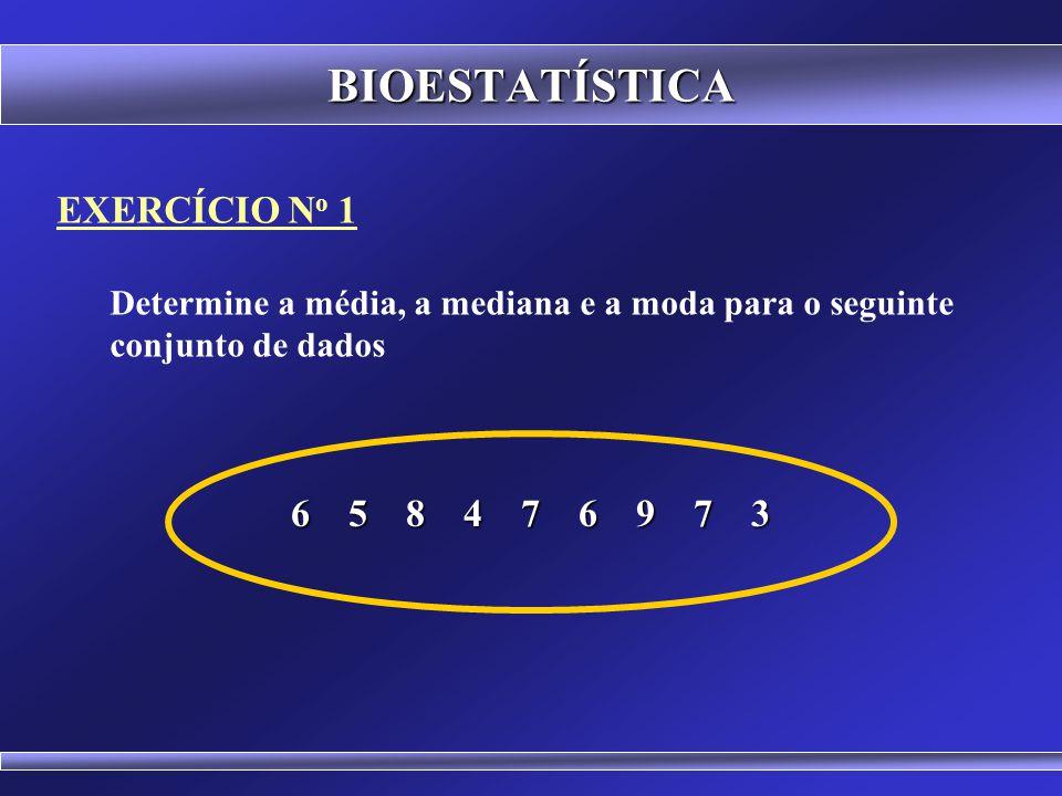 BIOESTATÍSTICA EXERCÍCIO No 1 6 5 8 4 7 6 9 7 3