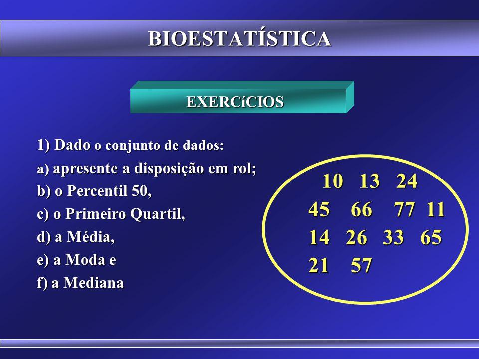 BIOESTATÍSTICA 10 13 24 45 66 77 11 14 26 33 65 21 57 EXERCíCIOS