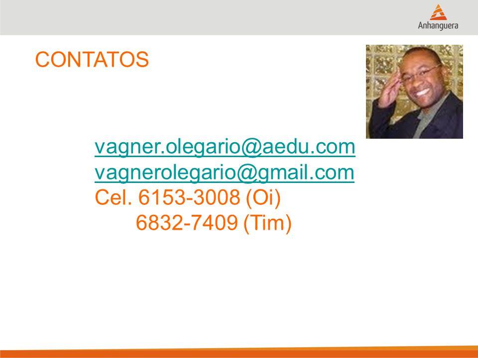 CONTATOS vagner.olegario@aedu.com vagnerolegario@gmail.com Cel. 6153-3008 (Oi) 6832-7409 (Tim)
