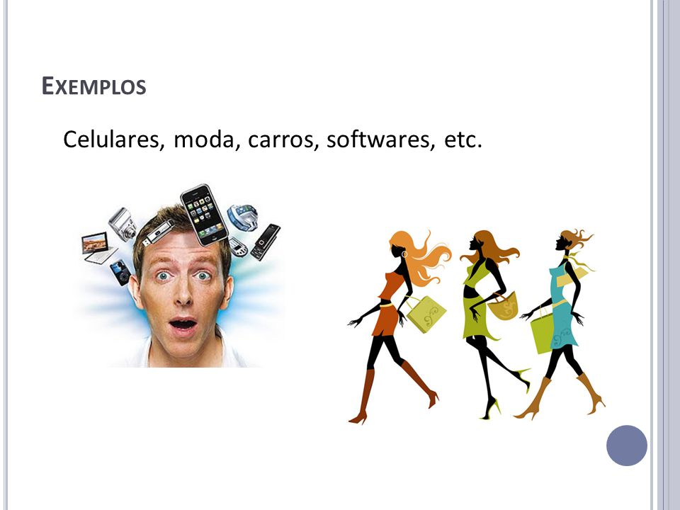 Exemplos Celulares, moda, carros, softwares, etc.
