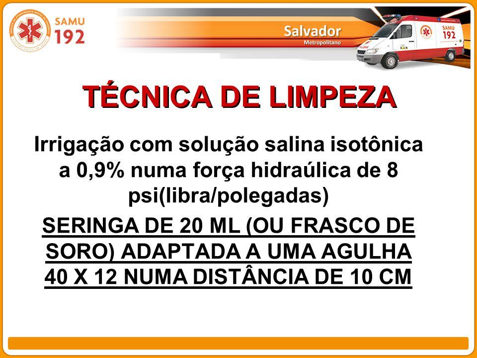 TÉCNICA DE LIMPEZA Irrigação com solução salina isotônica a 0,9% numa força hidraúlica de 8 psi(libra/polegadas)