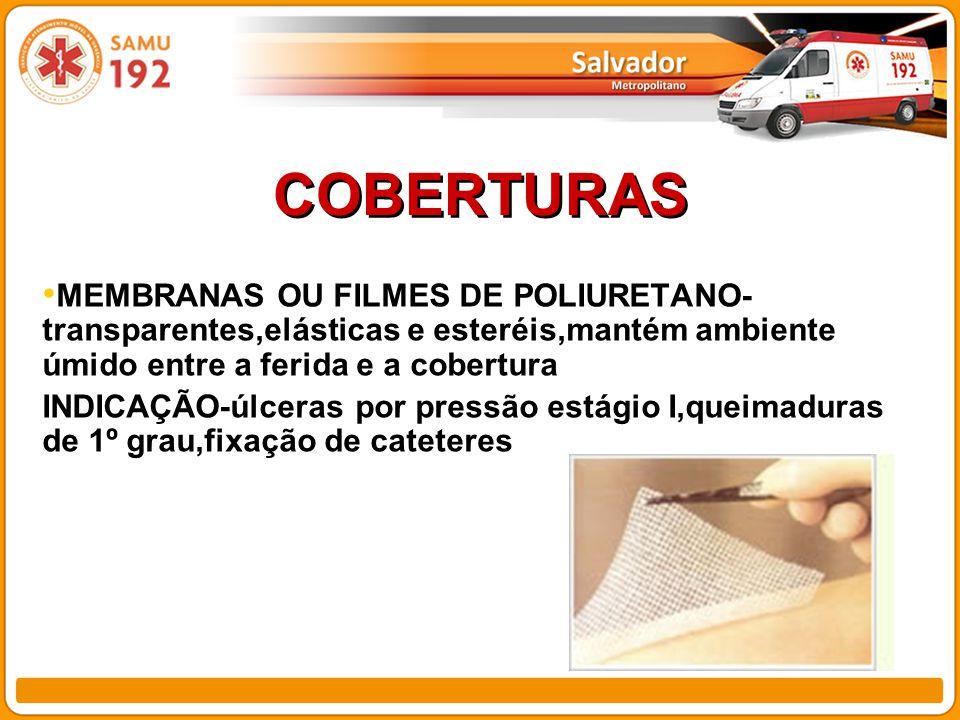 COBERTURAS MEMBRANAS OU FILMES DE POLIURETANO-transparentes,elásticas e esteréis,mantém ambiente úmido entre a ferida e a cobertura.