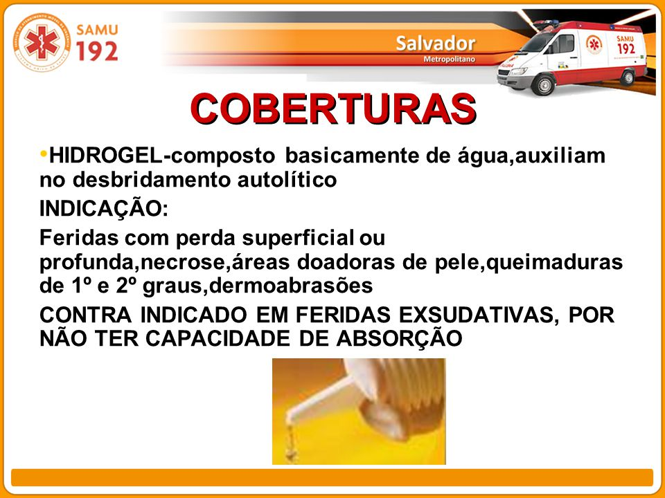 COBERTURAS HIDROGEL-composto basicamente de água,auxiliam no desbridamento autolítico. INDICAÇÃO: